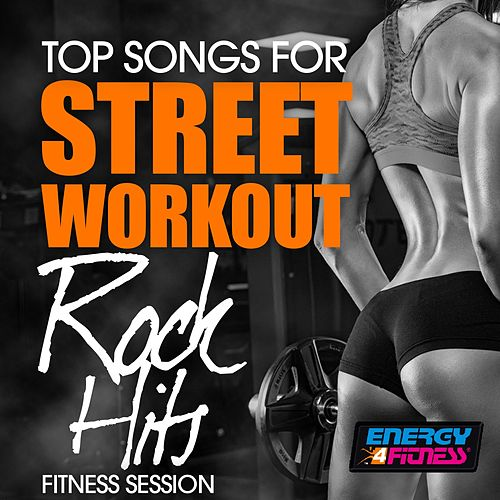 Top Songs For Street Workout Rock Hits Fitness Session by Various Artists