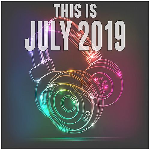 This Is July 2019 von Various Artists