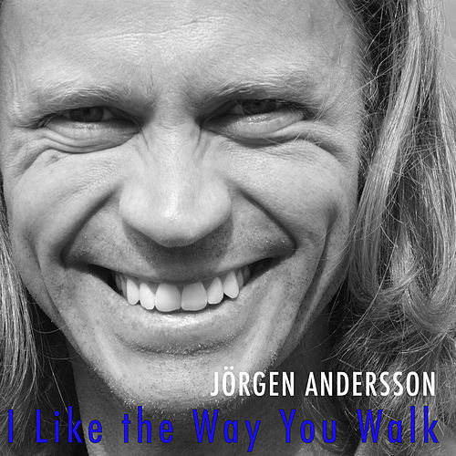 I Like The Way You Walk by Jörgen Andersson