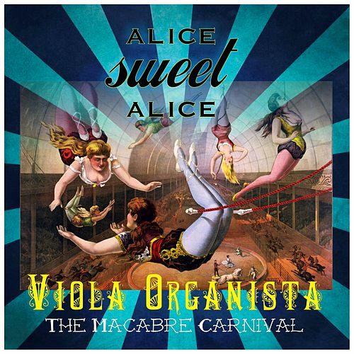 Viola Organista - the Macabre Carnival by Alice Sweet Alice