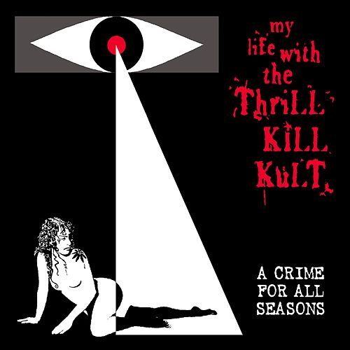 A Crime for All Seasons by My Life with the Thrill Kill Kult