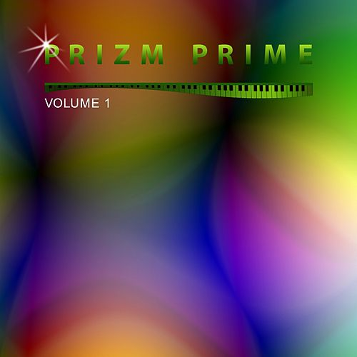 Prizm Prime, Vol. 1 by Prizm Prime