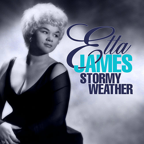 Stormy Weather by Etta James
