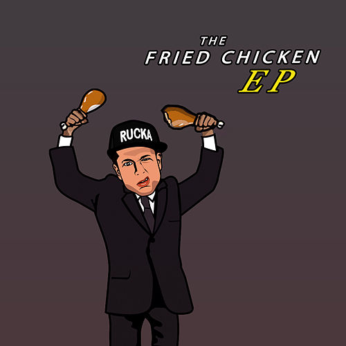 The Fried Chicken - EP by Rucka Rucka Ali