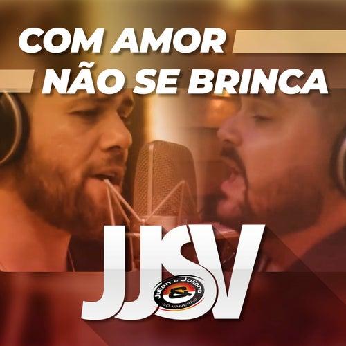 Com Amor Não Se Brinca de JJSV Julian e Juliano