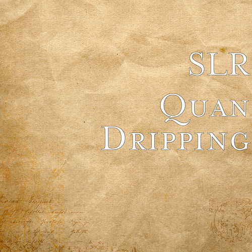 Dripping de SLR Quan