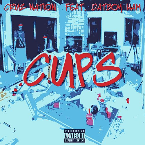 Cups (feat. Datboy Ham) by Cruz Nation