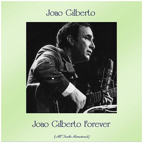 Joao Gilberto Forever (Remastered 2019) von João Gilberto