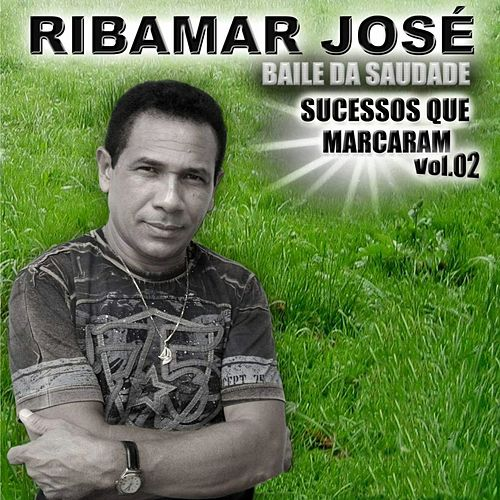 Baile da Saudade, Sucessos Que Marcaram, Vol. 2 de Ribamar José