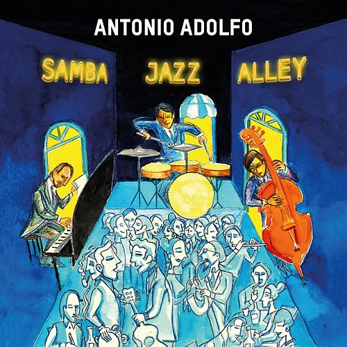 Samba Jazz Alley by Antonio Adolfo