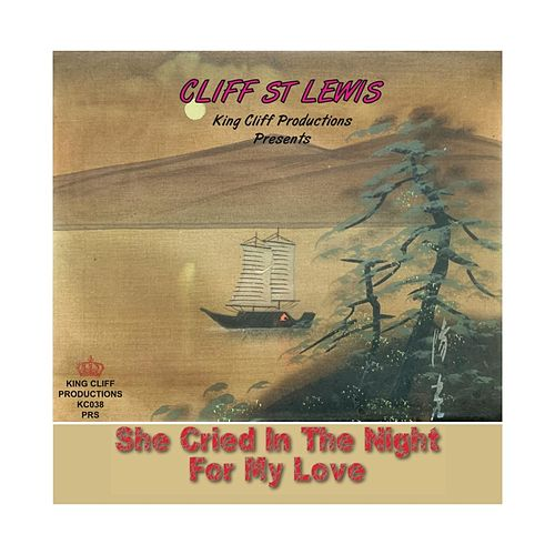 King Cliff Productions Presents: She Cried in the Night for My Love by Cliff St Lewis