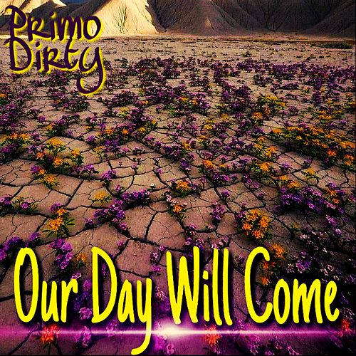 Our Day Will Come by Primo Dirty