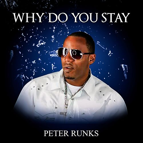 Why Do You Stay by Peter Runks