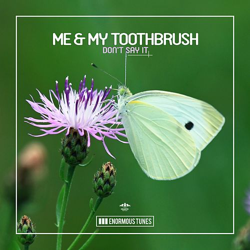 Don't Say It von Me & My Toothbrush