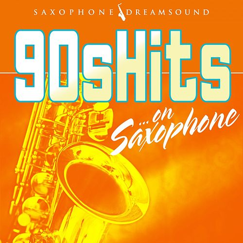 90s Hits on Saxophone by Saxophone Dreamsound