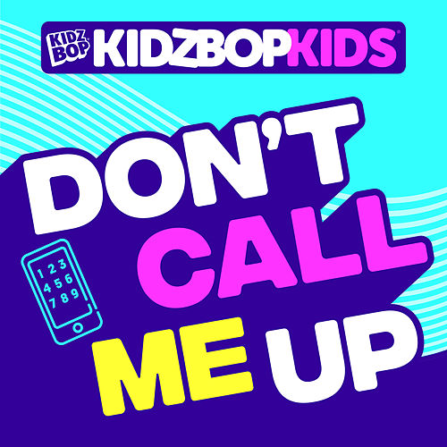 Don't Call Me Up by KIDZ BOP Kids