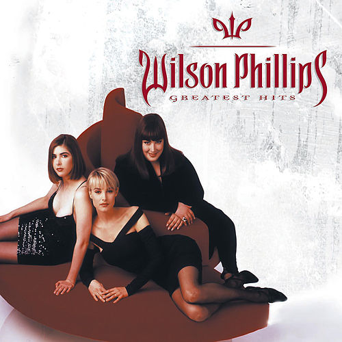Greatest Hits by Wilson Phillips