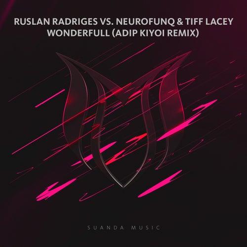 Wonderfull (Adip Kiyoi Remix) (Ruslan Radriges vs. Neurofunq vs. Tiff Lacey) by Ruslan Radriges