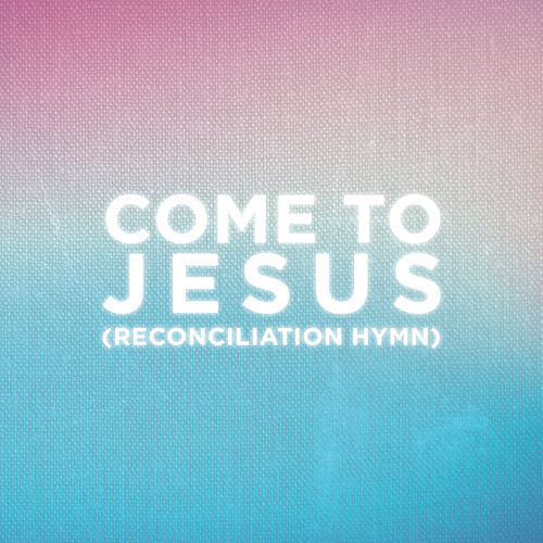 Come To Jesus (Reconciliation Hymn) (Worship Mix) by People Of The Earth
