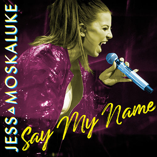Say My Name by Jess Moskaluke