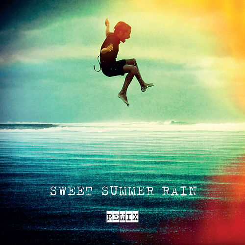 Sweet Summer Rain Remix by Kirsty Bertarelli