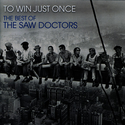 To Win Just Once, The Best Of The Saw Doctors by The Saw Doctors