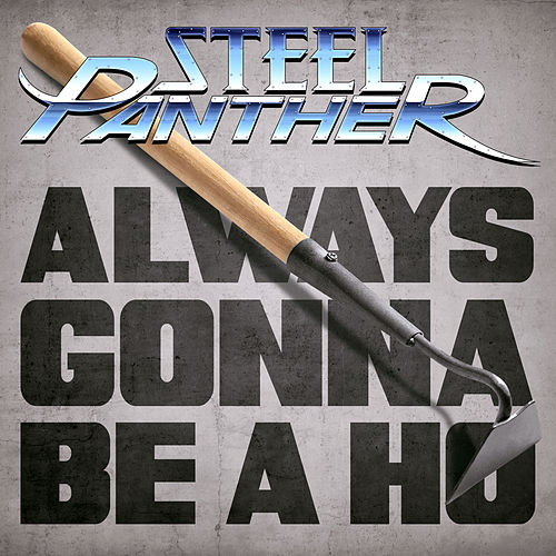Always Gonna Be a Ho by Steel Panther