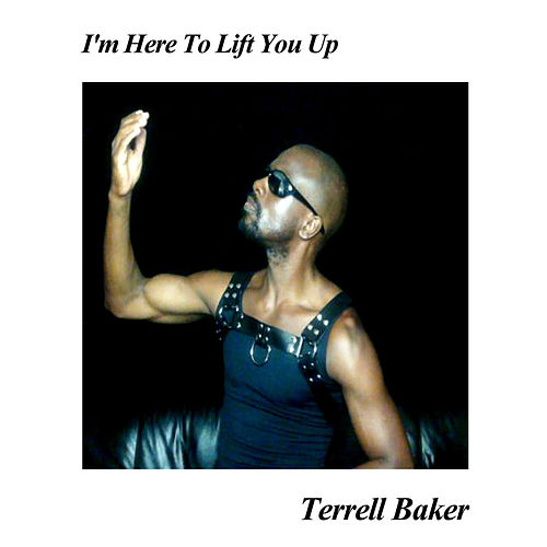 I'm Here to Lift You Up by Terrell Baker
