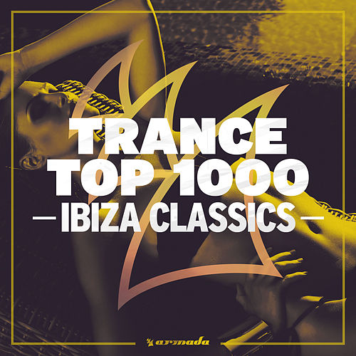 Trance Top 1000 - Ibiza Classics by Various Artists