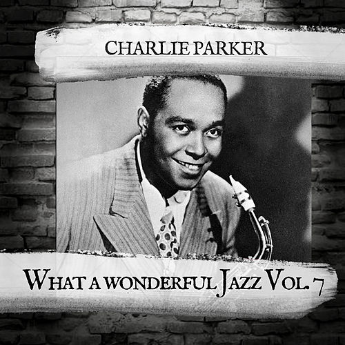 What a wonderful Jazz Vol. 7 de Charlie Parker