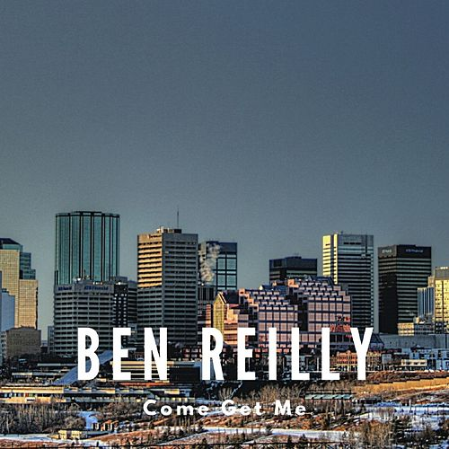 Come Get Me by Ben Reilly