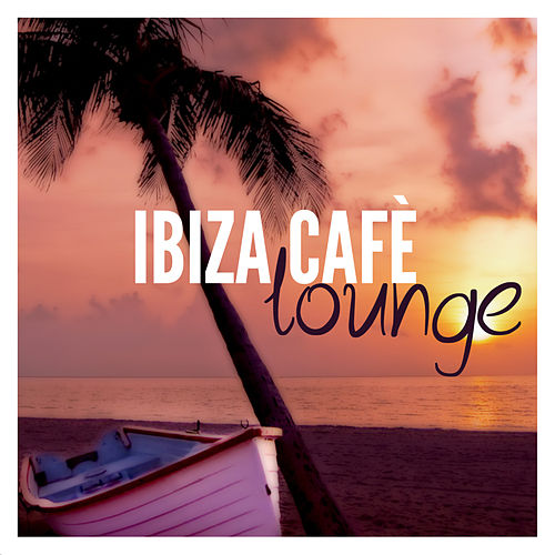 Ibiza Cafe Lounge von Various Artists