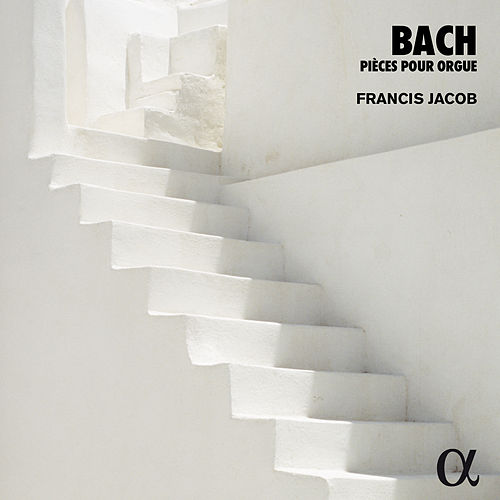 Bach: Pièces pour orgue (Alpha Collection) by Francis Jacob