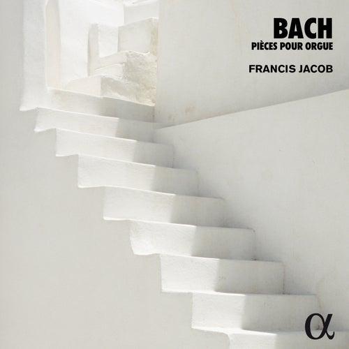 Bach: Pièces pour orgue (Alpha Collection) by Francis Jacob