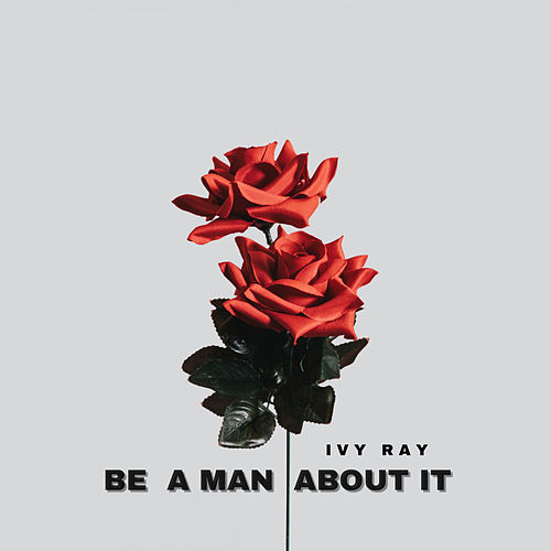 Be A Man About It de Ivy Ray