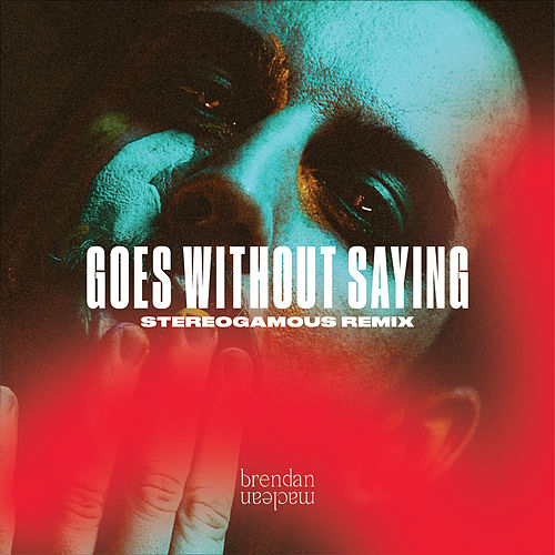 Goes Without Saying (Stereogamous Remix) van Brendan Maclean