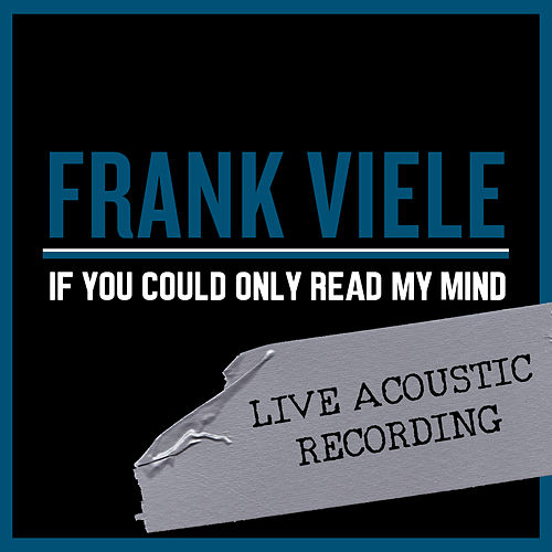 If You Could Only Read My Mind (Live at Space, Illinois, 2018) de Frank Viele