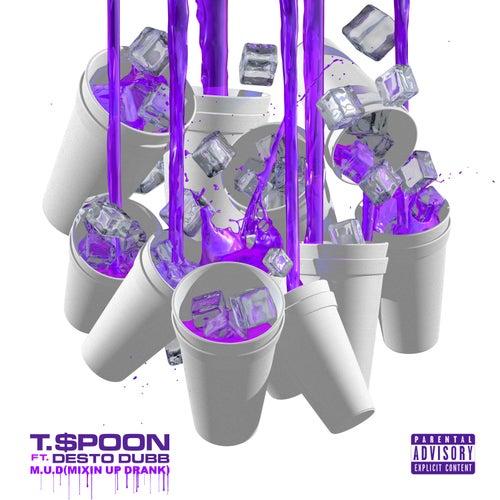 M.U.D (Mixin Up Drank) [feat. Desto Dubb] de T-$Poon