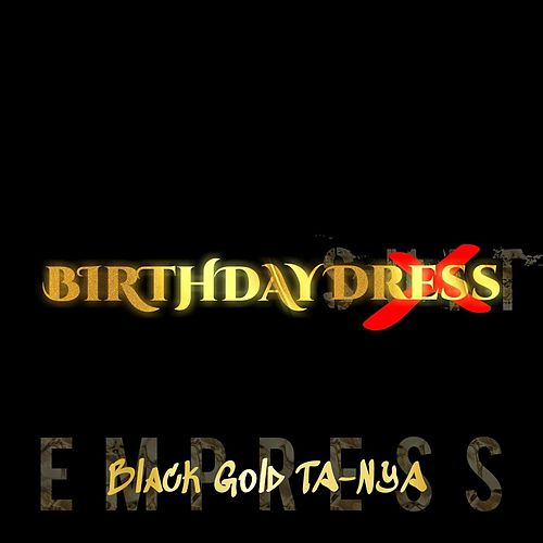 Birthday Dress (feat. Isaiah Vest) by Black Gold Ta-Nya