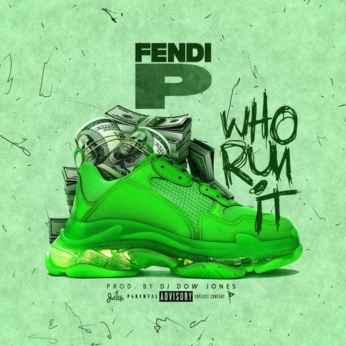 Who Run It by Fendi P
