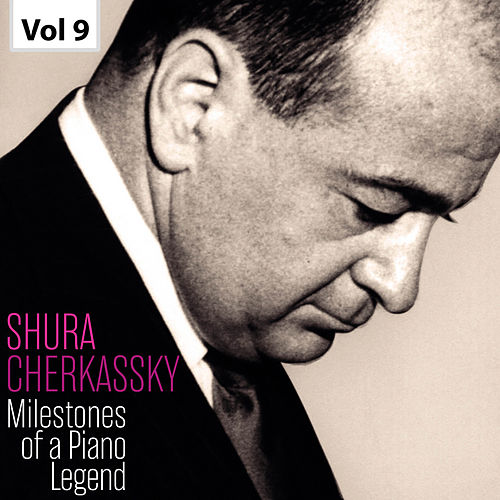 Milestones of a Piano Legend: Shura Cherkassky, Vol. 9 de Various Artists