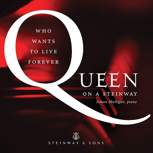 Who Wants to Live Forever: Queen on a Steinway by Simon Mulligan
