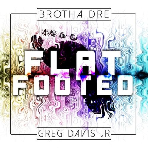 Flat Footed (feat. Greg Davis Jr) by Brotha Dre