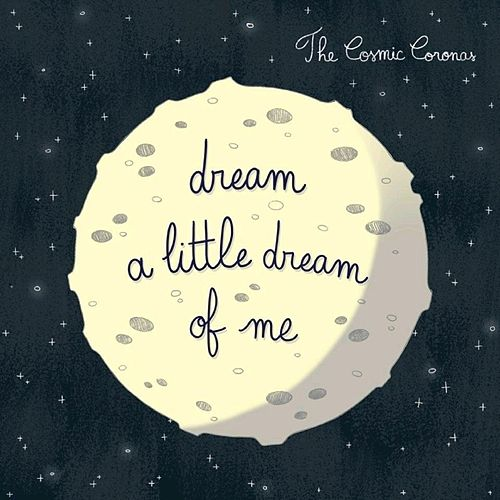 Dream a Little Dream of Me by The Cosmic Coronas