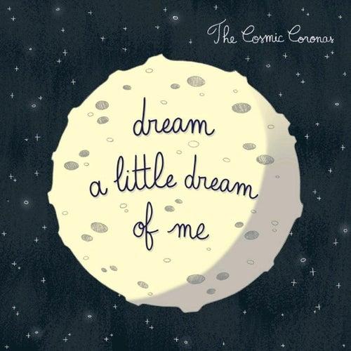 Dream a Little Dream of Me de The Cosmic Coronas