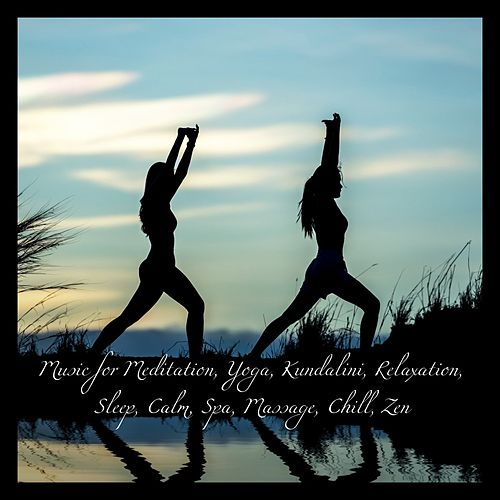 Music for Meditation, Yoga, Kundalini, Relaxation, Sleep, Calm, Spa, Massage, Chill, Zen de Various Artists