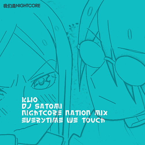 Everytime We Touch (DJ Satomi & Nightcore Nation Mix) by K-Lio