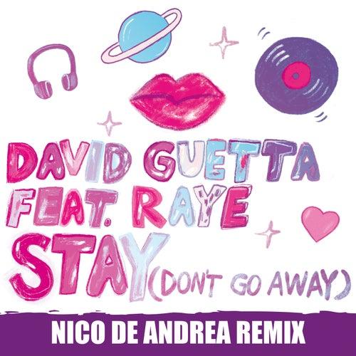 Stay (Don't Go Away) [feat. Raye] (Nico De Andrea Remix) by David Guetta