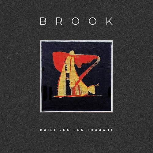 Built You for Thought by Brook