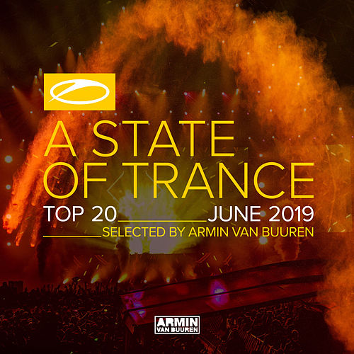 A State Of Trance Top 20 - June 2019 (Selected by Armin van Buuren) by Various Artists
